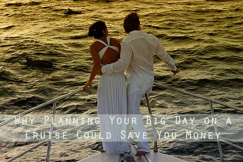 Partnered Post: Why Planning Your Big Day on a Cruise Could Save You Money