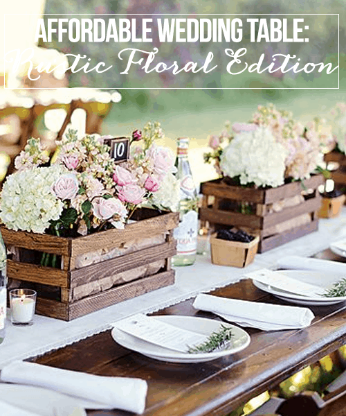 Affordable Wedding Table: Rustic Floral Edition