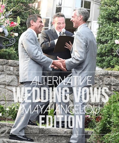 Alternative Wedding Vows or Readings: Maya Angelou Edition