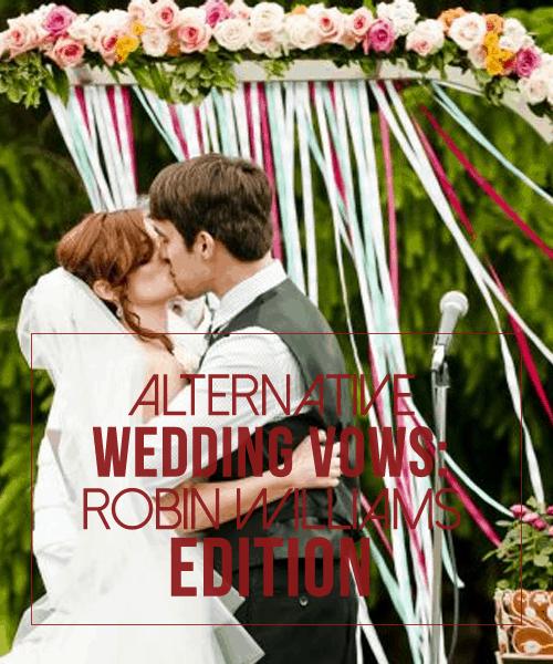 Alternative Wedding Vows or Readings: Robin Williams Edition