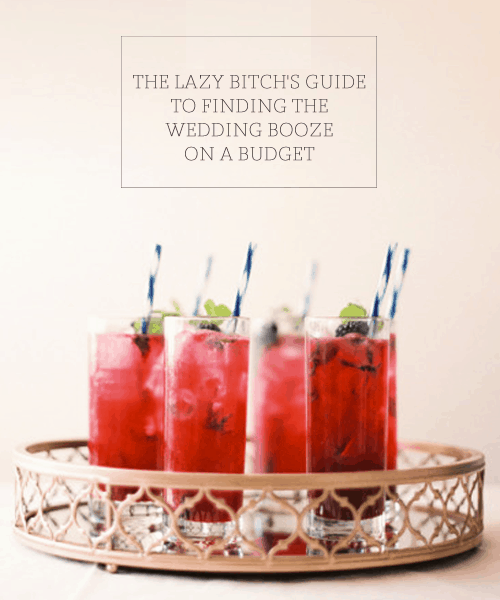 The Lazy Bitch's Guide to Finding the Wedding Booze on a Budget