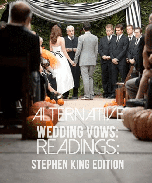 Alternative Wedding Vows or Readings: Stephen King Edition