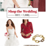 Shop The Wedding: White + Flannel