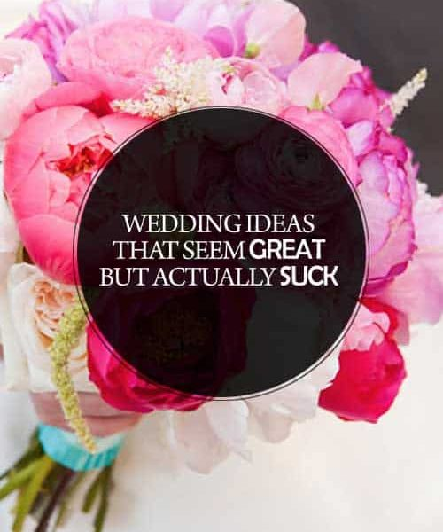 Wedding Ideas that Seem Great but Actually Suck