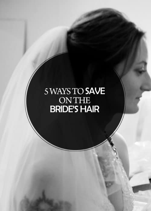 5 Ways to Save on the Bride's Hair    Kiss My Tulle