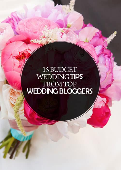 15 Budget Wedding Tips from Top Wedding Bloggers