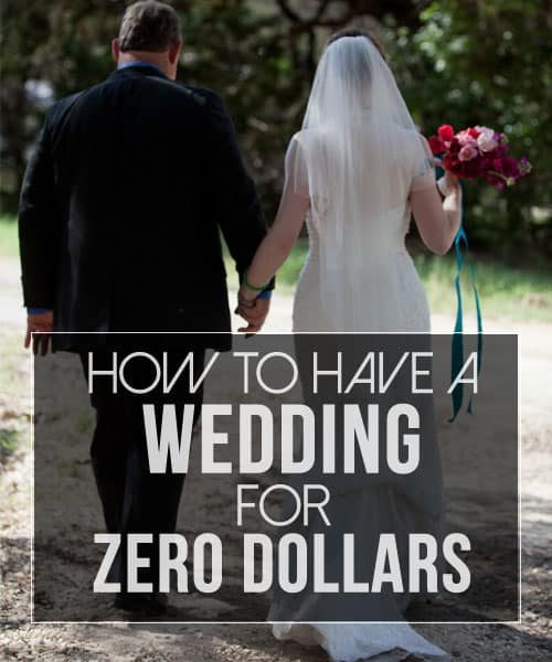 How to Have a Wedding for ZERO Dollars