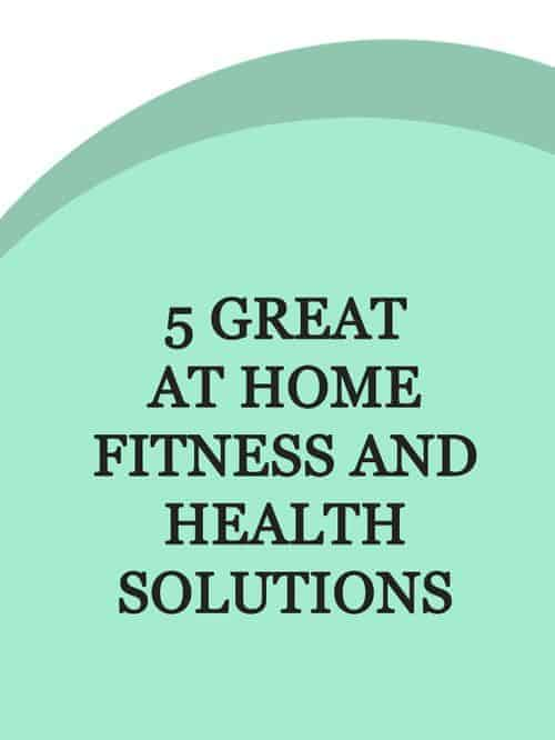 5 Great At Home Fitness and Health Solutions