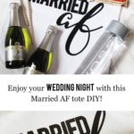 Everything You Need For Your Wedding Night With This Married AF Tote DIY!