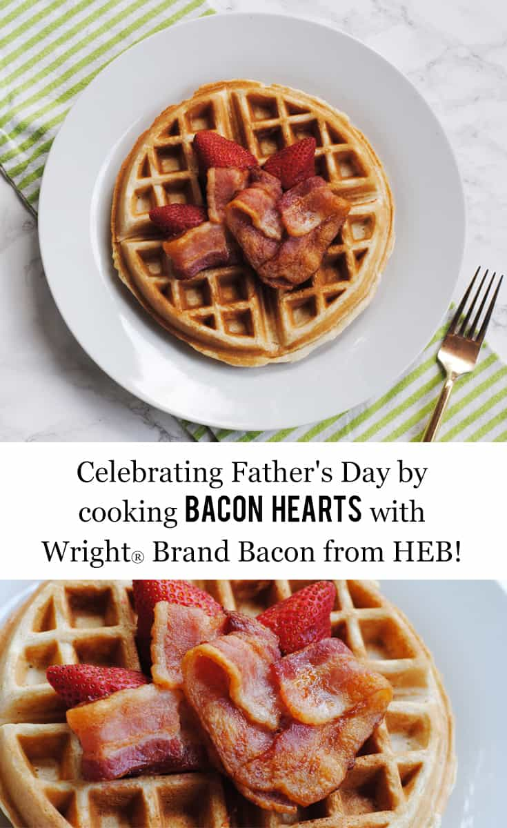 Celebrating Father's Day by Cooking Bacon Hearts with Wright® Brand Bacon from HEB! #ad