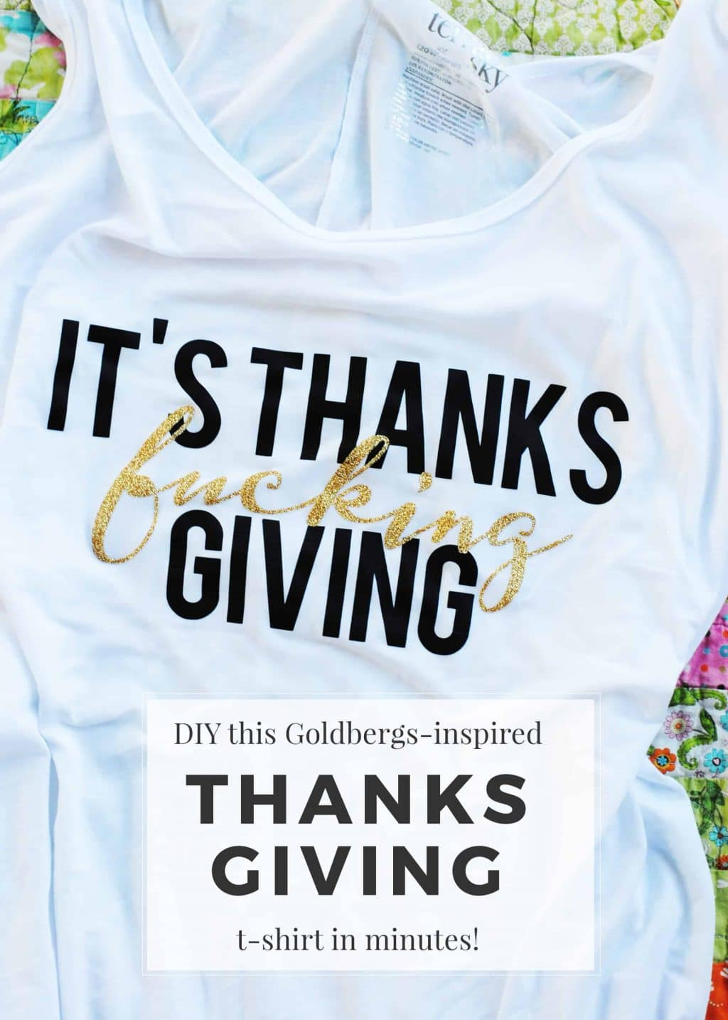 "I thought it would be funny AF to create a shirt with my favorite Thanksgiving saying on it. DIY a Goldbergs-inspired ""It's ThanksFUCKINGgiving"" T-shirt!"
