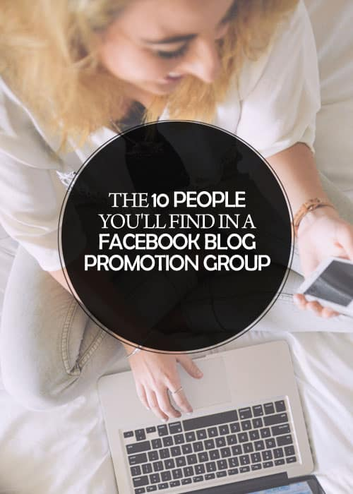 I thought it'd be funny to share my thoughts on the 10 people you'll find in a Facebook blog promotion group: