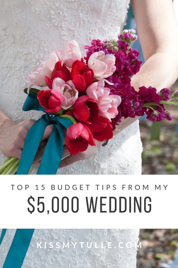 Top 15 Budget Tips From My 5 000 Wedding Kiss My Tulle